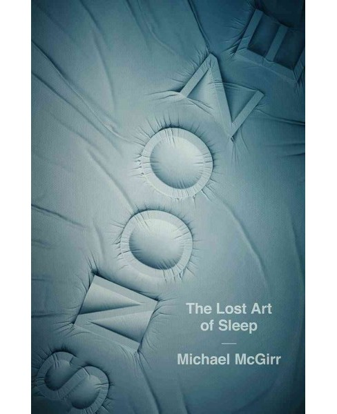 Snooze : The Lost Art of Sleep -  by Michael McGirr (Hardcover) - image 1 of 1