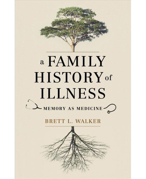Family History of Illness : Memory As Medicine -  by Brett L. Walker (Hardcover) - image 1 of 1