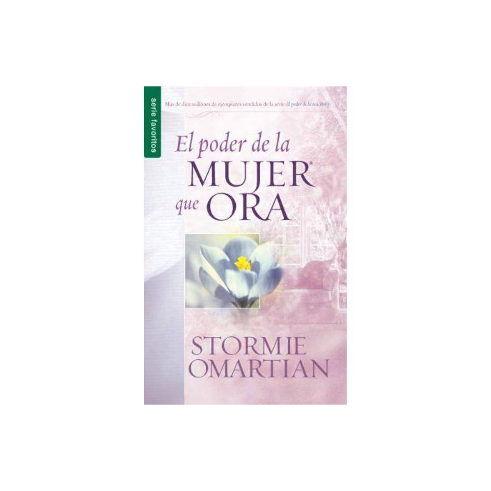 El Poder De La Mujer Que Ora By Stormie Omartian Paperback