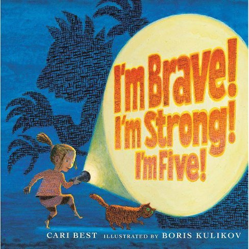 I'm Brave! I'm Strong! I'm Five! - by  Cari Best (Hardcover) - image 1 of 1