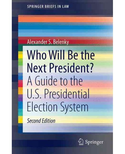 Who Will Be the Next President? : A Guide to the U.s. Presidential Election System (Hardcover) - image 1 of 1