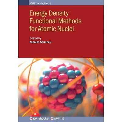 Energy Density Functional Methods for Atomic Nuclei - by  Nicolas Schunck (Paperback)