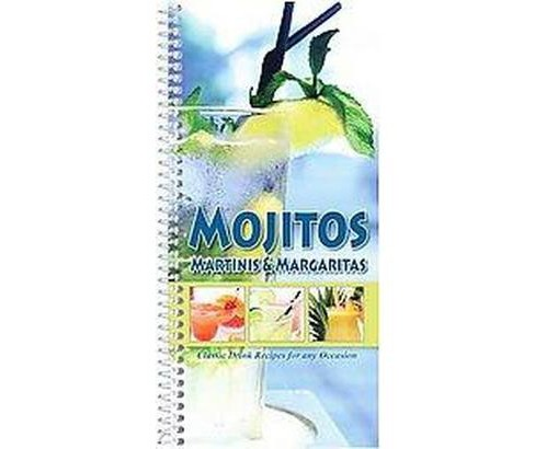 Mojitos, Martinis & Margaritas : Tasty Drink Recipes, from Classic to Contemporary (Paperback) - image 1 of 1