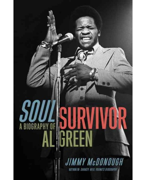 Soul Survivor : A Biography of Al Green -  by Jimmy McDonough (Hardcover) - image 1 of 1