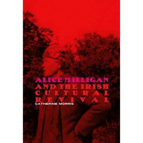 Alice Milligan and the Irish Cultural Revival - by  Catherine Morris (Paperback) - image 1 of 1
