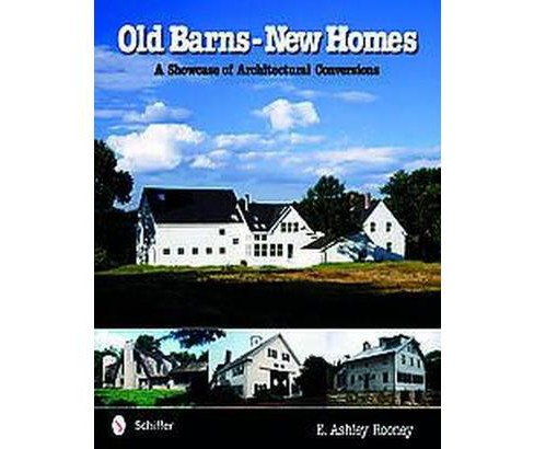 Old Barns - New Homes : A Showcase Of Architectural Conversions (Hardcover) (E. Ashley Rooney) - image 1 of 1