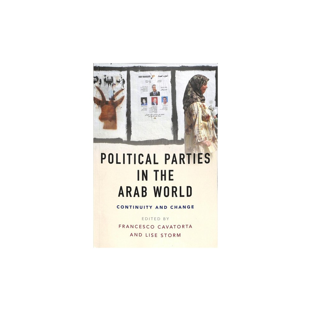 Political Parties in the Arab World : Continuity and Change - (Paperback)