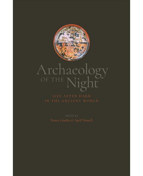Archaeology of the Night : Life After Dark in the Ancient World -  (Hardcover) - image 1 of 1