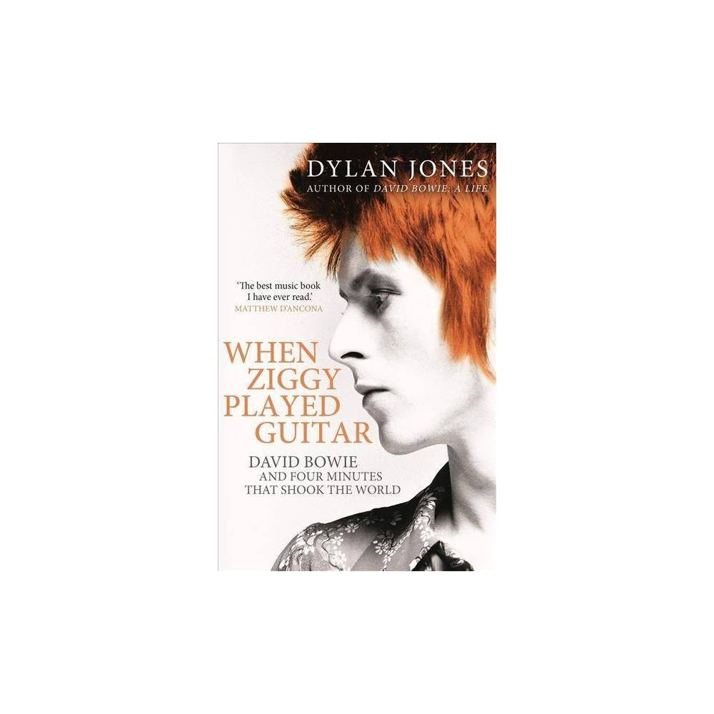 When Ziggy Played Guitar : David Bowie and Four Minutes That Shook the World - (Paperback)
