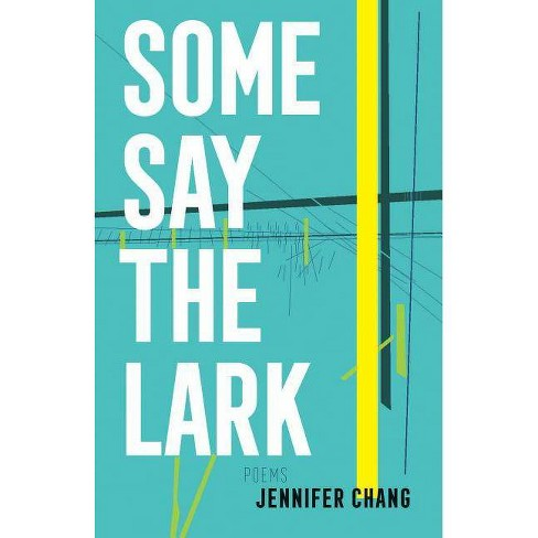 Some Say the Lark - by  Jennifer Chang (Paperback) - image 1 of 1