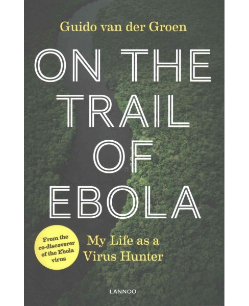 On the Trail of Ebola : My Life As a Virus Hunter (Paperback) (Guido Van Der Groen) - image 1 of 1