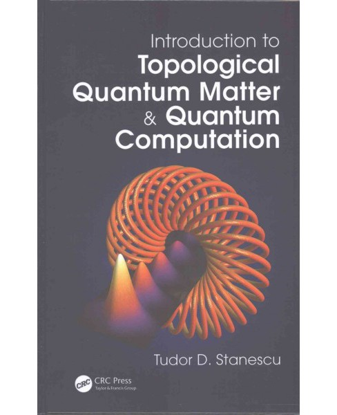 Introduction to Topological Quantum Matter & Quantum Computation (Hardcover) (Tudor D. Stanescu) - image 1 of 1