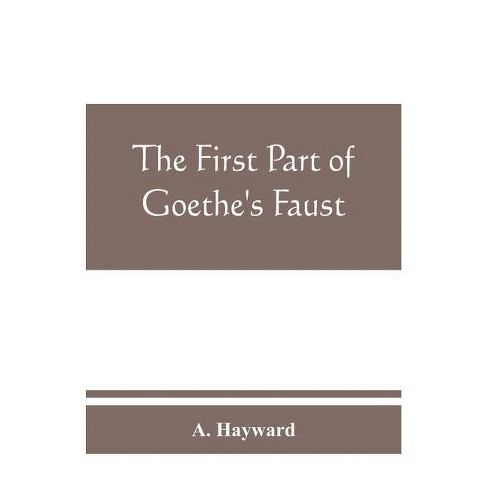 The first part of Goethe's Faust - by  A Hayward (Paperback) - image 1 of 1