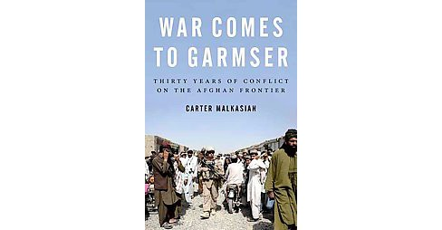 War Comes to Garmser : Thirty Years of Conflict on the Afghan Frontier (Reprint) (Paperback) (Carter - image 1 of 1