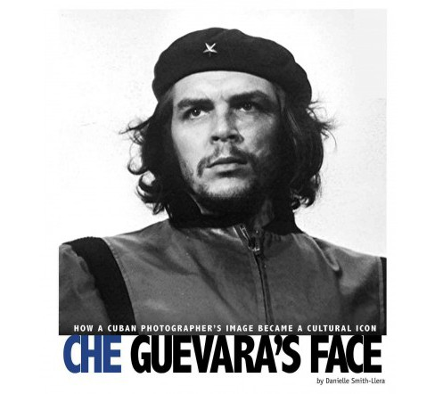 Che Guevara's Face : How a Cuban Photographer's Image Became a Cultural Icon (Paperback) (Danielle - image 1 of 1