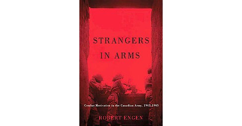 Strangers in Arms : Combat Motivation in the Canadian Army, 1943-1945 (Hardcover) (Robert Engen) - image 1 of 1