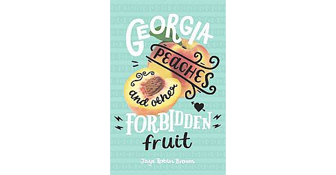 Georgia Peaches and Other Forbidden Fruit (Hardcover) (Jaye Robin Brown) - image 1 of 1