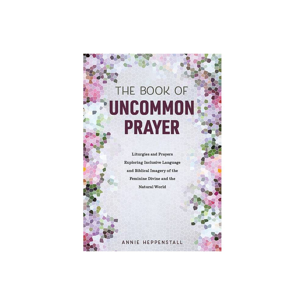 The Book Of Uncommon Prayer By Annie Heppenstall Paperback