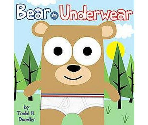 Bear in Underwear (Hardcover) by Todd H. Doodler - image 1 of 1