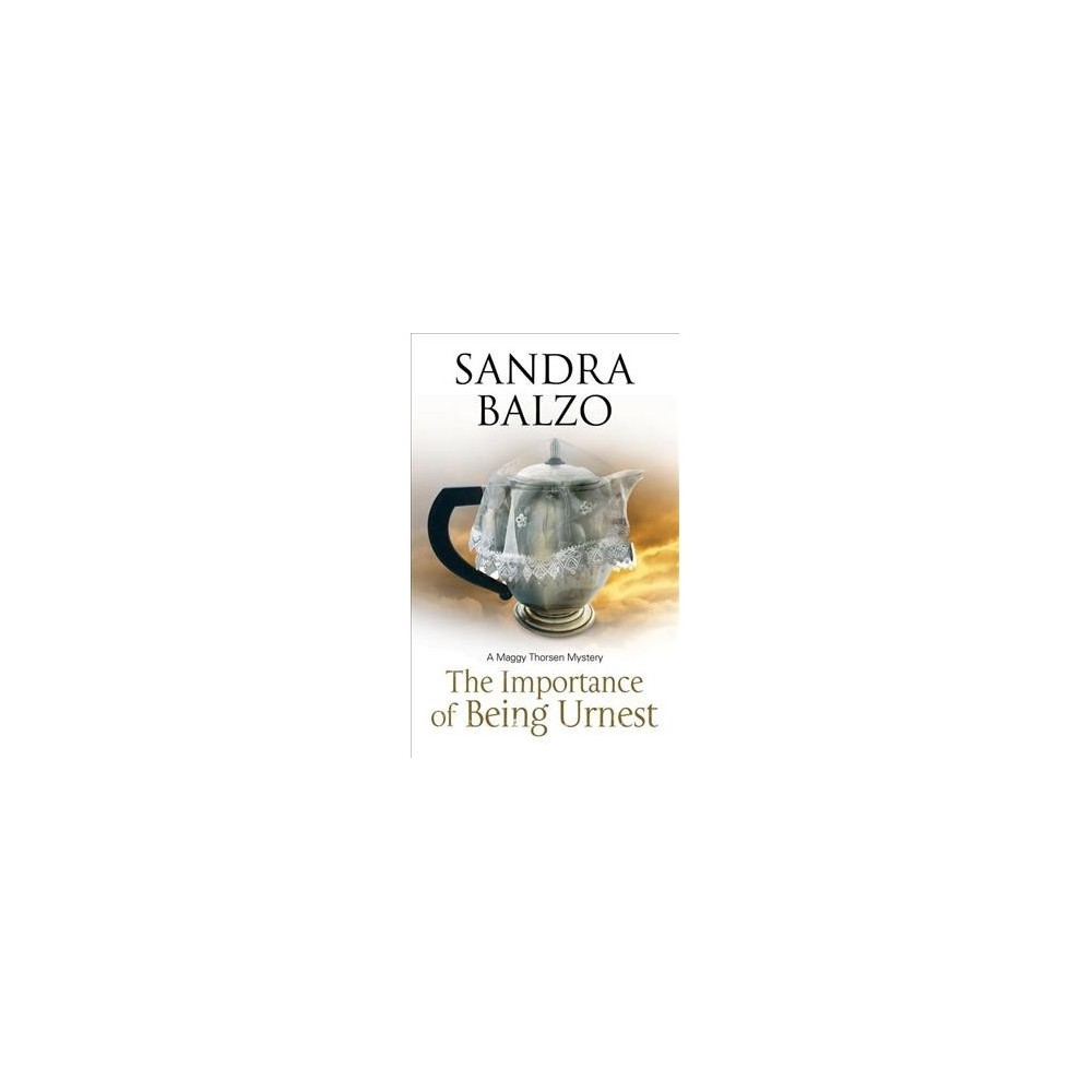Importance of Being Urnest - Large Print (Maggy Thorson Mystery) by Sandra Balzo (Hardcover)