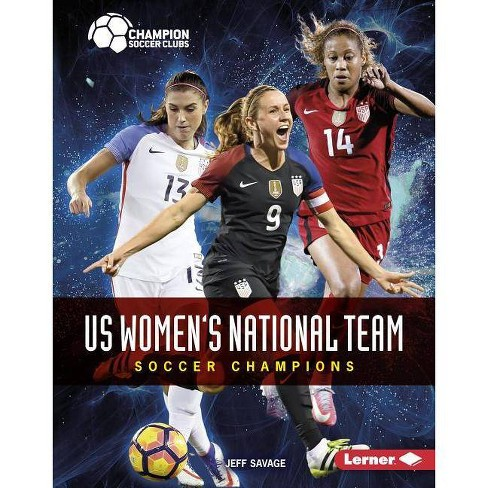 Us Women's National Team - (Champion Soccer Clubs) by  Jeff Savage (Hardcover) - image 1 of 1