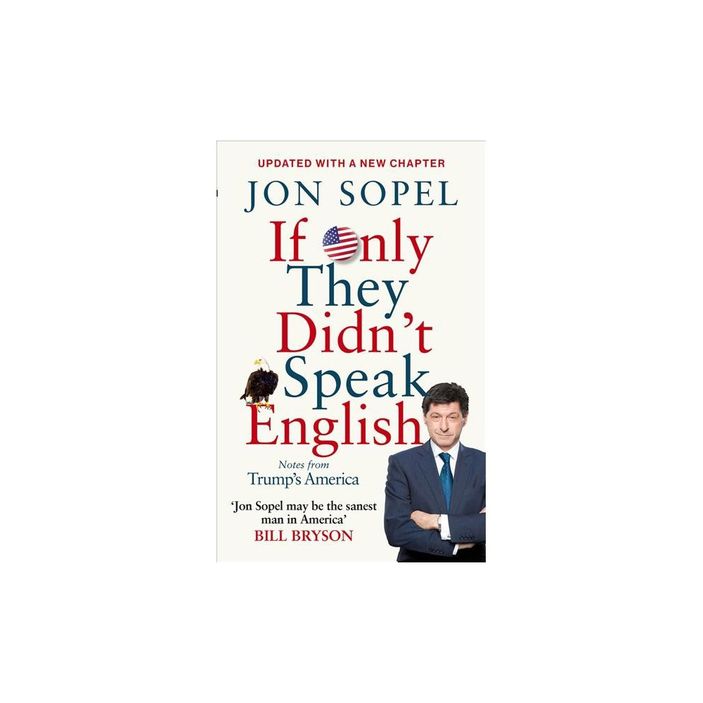 If Only They Didn't Speak English : Notes from Trump's America - Updated by Jon Sopel (Paperback)