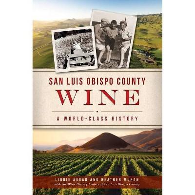 San Luis Obispo County Wine - (American Palate) by  Libbie Agran & Heather Muran (Paperback)