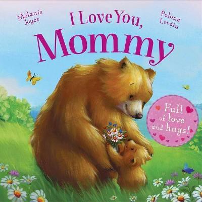 I Love You, Mommy - by Melanie Joyce (Board_book)