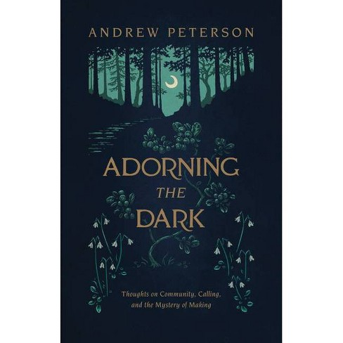 Adorning the Dark - by  Andrew Peterson (Paperback) - image 1 of 1