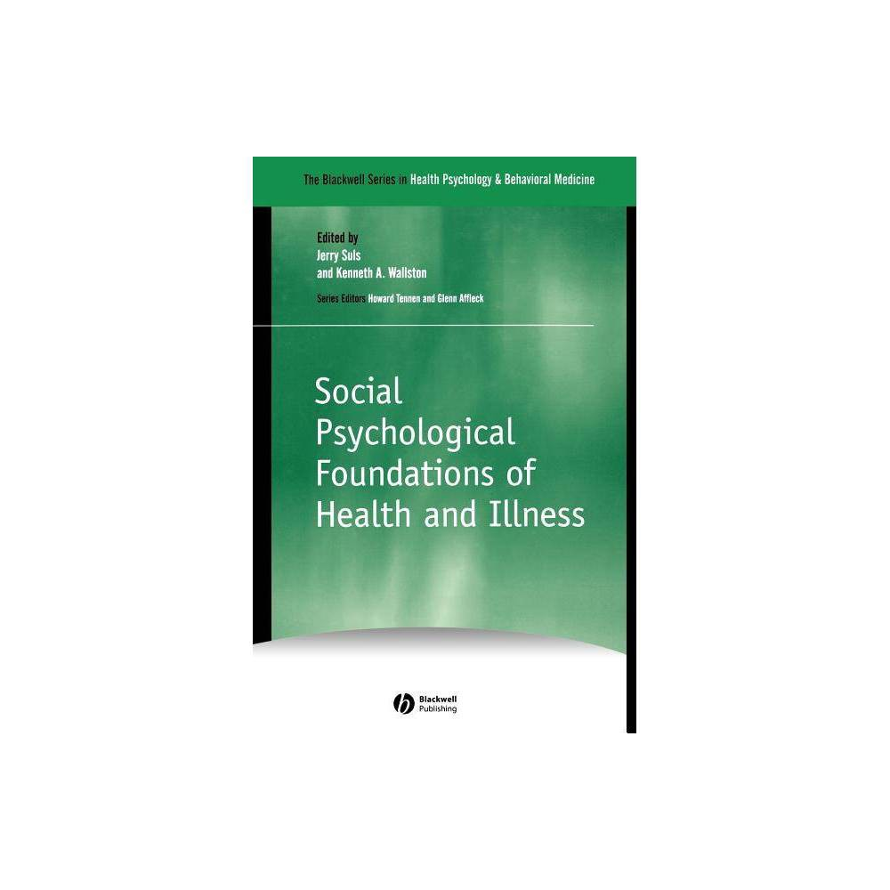 Social Psychological Foundations Of Health And Illness The Blackwell Health Psychology And Behavioral Medicine Hardcover