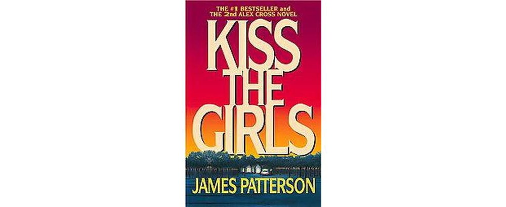 Kiss the Girls (Reprint) (Paperback) (James Patterson)