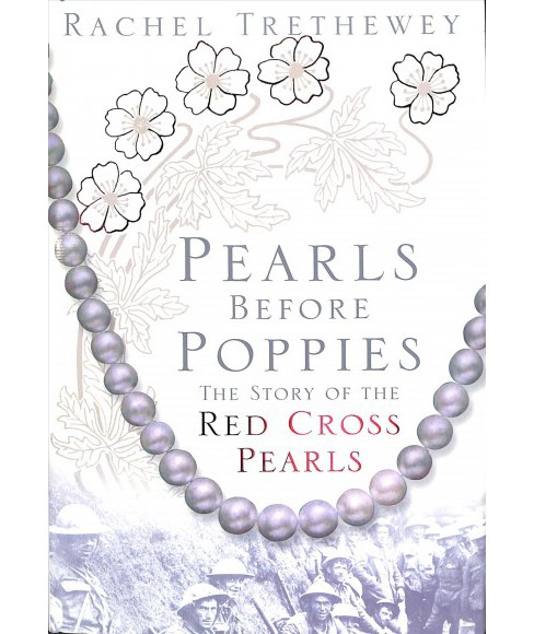 Pearls Before Poppies : The Story of the Red Cross Pearls -  by Rachel Trethewey (Hardcover) - image 1 of 1