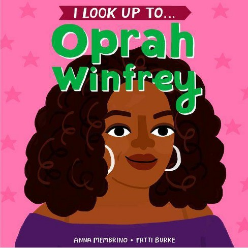 I Look Up To...Oprah Winfrey - by  Anna Membrino (Board_book) - image 1 of 1