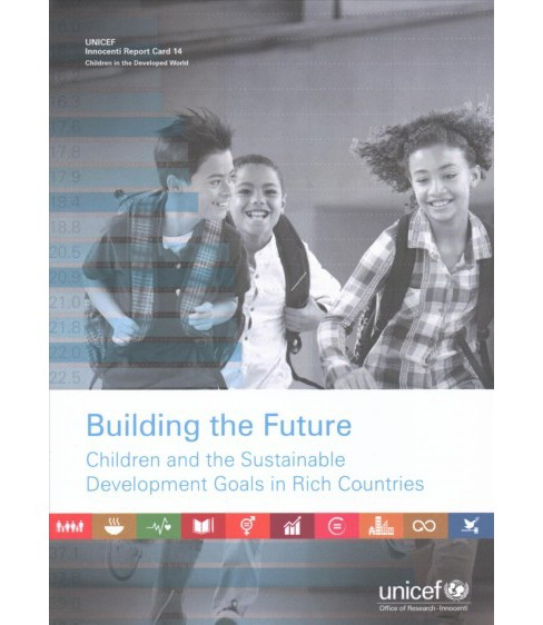 Building the Future : Children and the Sustainable Development Goals in Rich Countries (Paperback) - image 1 of 1