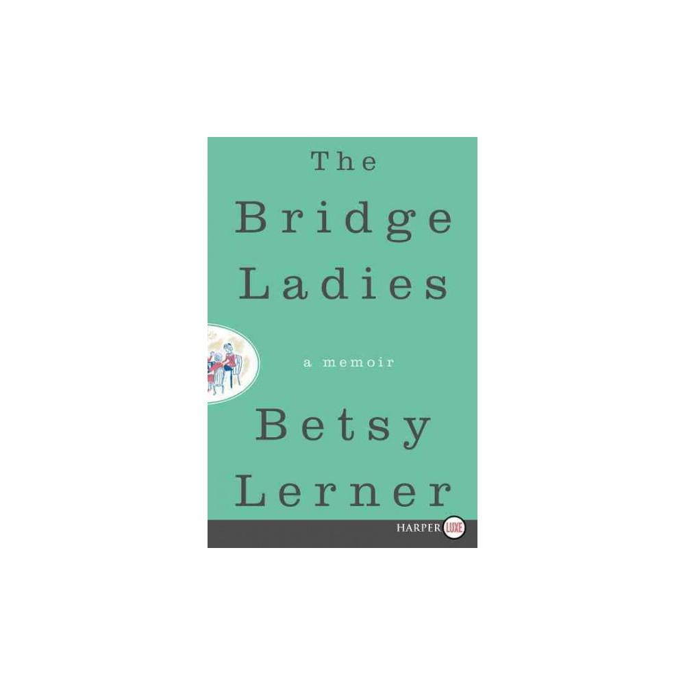 Bridge Ladies : A Memoir (Larger Print) (Paperback) (Betsy Lerner)