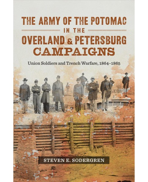 Army of the Potomac in the Overland and Petersburg Campaigns : Union Soldiers and Trench Warfare, - image 1 of 1