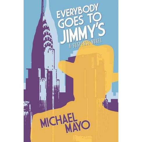 Everybody Goes to Jimmy's - (Jimmy Quinn Suspense Novel) by  Michael Mayo (Paperback) - image 1 of 1