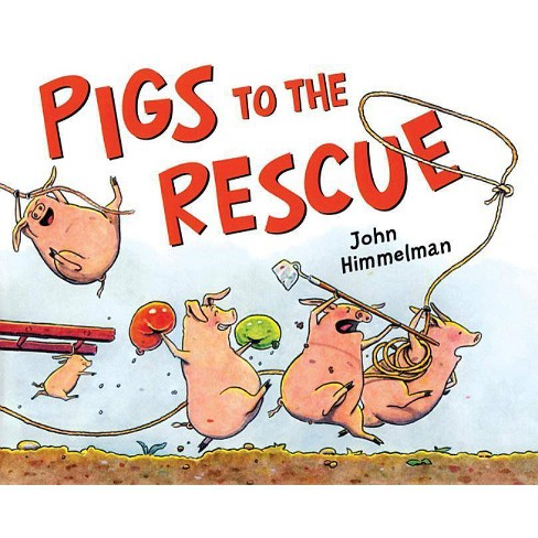 Pigs to the Rescue - (Barnyard Rescue) by  John Himmelman (Hardcover) - image 1 of 1