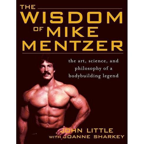 The Wisdom of Mike Mentzer - by  John R Little & Joanne Sharkey (Paperback) - image 1 of 1