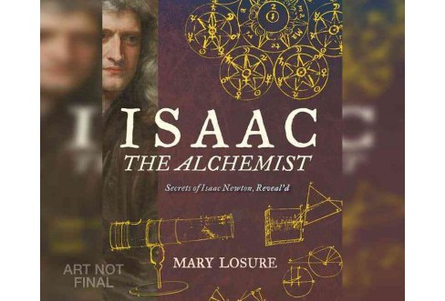 Isaac the Alchemist : Secrets of Isaac Newton, Reveal'd (Unabridged) (CD/Spoken Word) (Mary Losure) - image 1 of 1