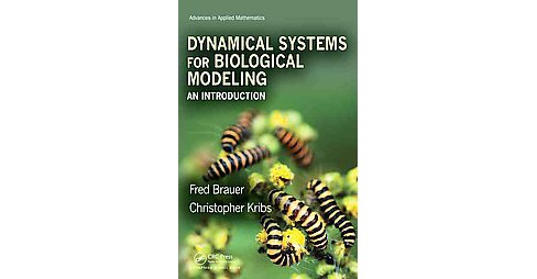 Dynamical Systems for Biological Modeling : An Introduction (Hardcover) (Fred Brauer & Christopher - image 1 of 1