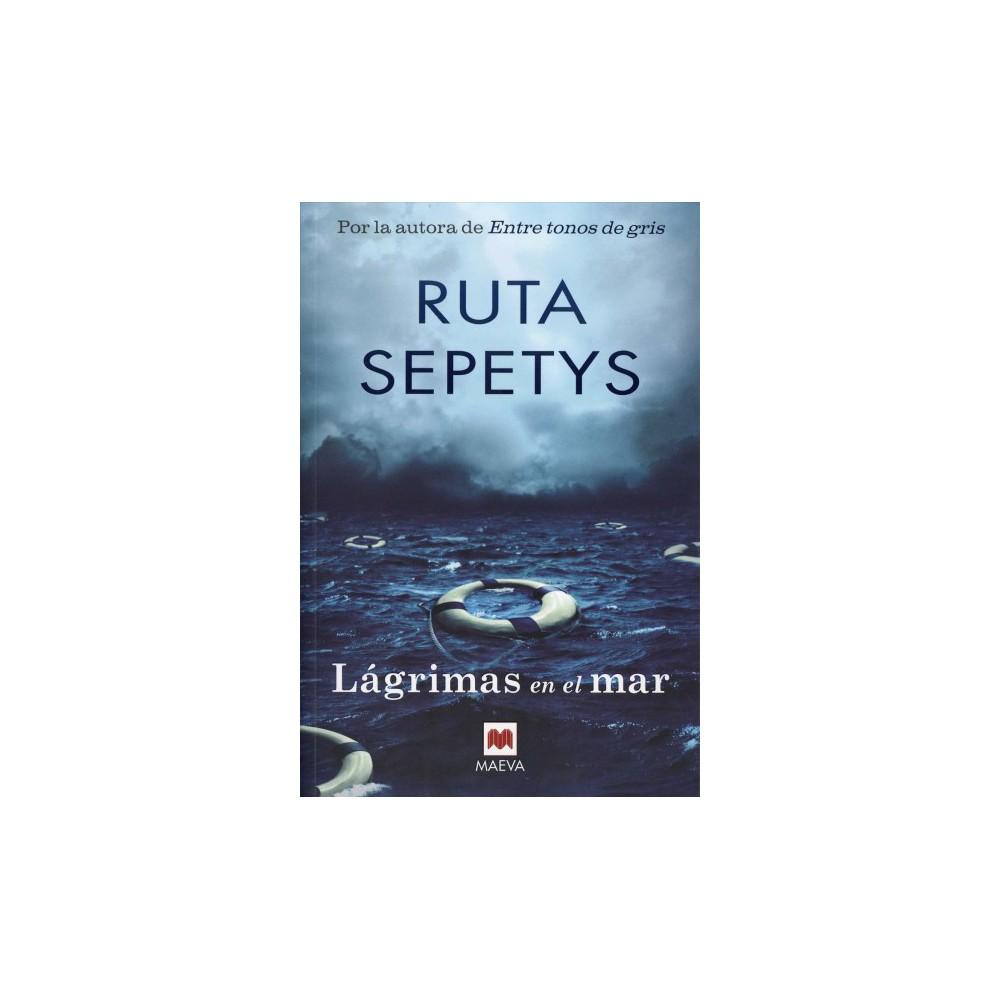 Lágrimas En El Mar/ Salt to the Sea - by Ruta Sepetys (Paperback)