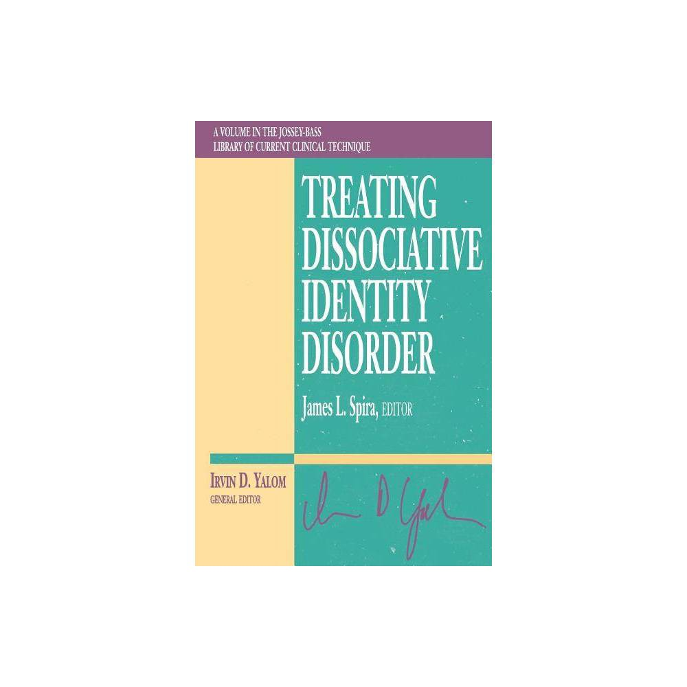 Treating Dissociative Identity Disorder Jossey Bass Library Of Current Clinical Technique By James L Spira Paperback