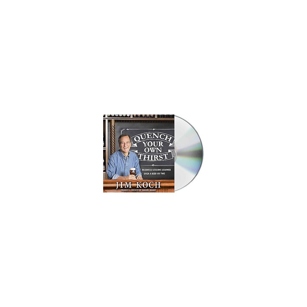 Quench Your Own Thirst : Business Lessons Learned Over a Beer or Two (Unabridged) (CD/Spoken Word) (Jim