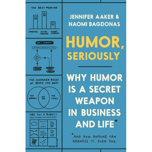 Humor, Seriously - by  Jennifer Aaker & Naomi Bagdonas (Hardcover) - image 1 of 1