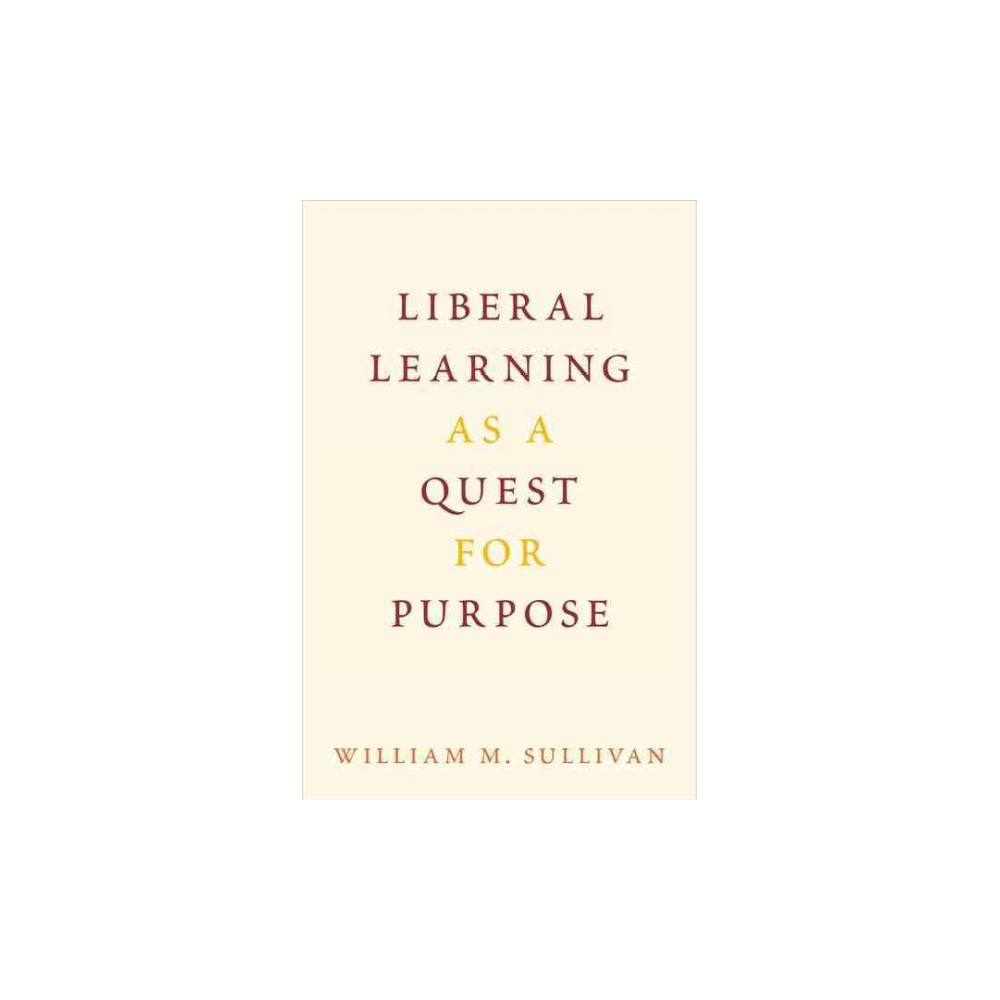 Liberal Learning as a Quest for Purpose (Hardcover) (William M. Sullivan)
