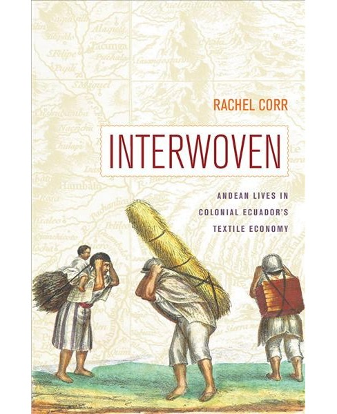 Interwoven : Andean Lives in Colonial Ecuador's Textile Economy -  by Rachel Corr (Hardcover) - image 1 of 1
