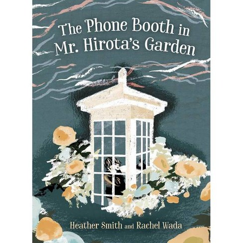 The Phone Booth in Mr. Hirota's Garden - by  Heather Smith (Hardcover) - image 1 of 1