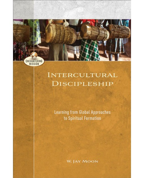 Intercultural Discipleship : Learning from Global Approaches to Spiritual Formation -  (Paperback) - image 1 of 1