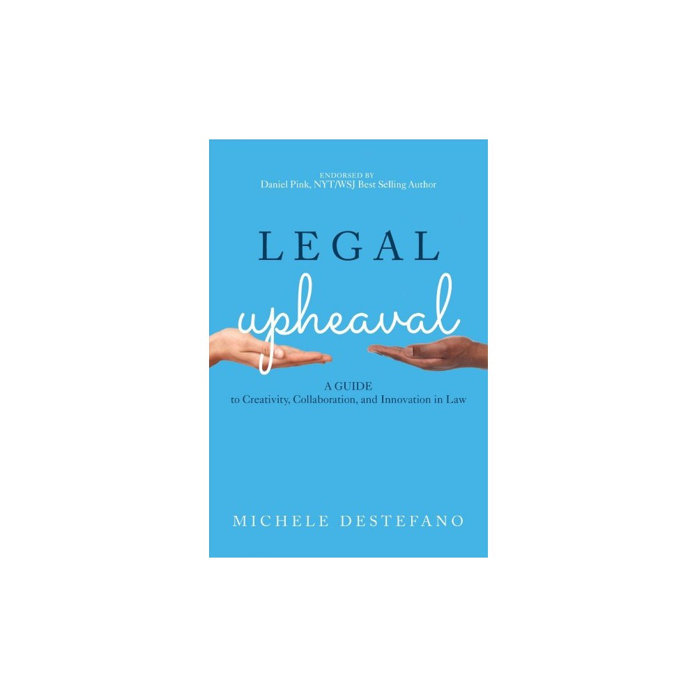 Legal Upheaval : A Guide to Creativity, Collaboration, and Innovation in Law - (Hardcover)